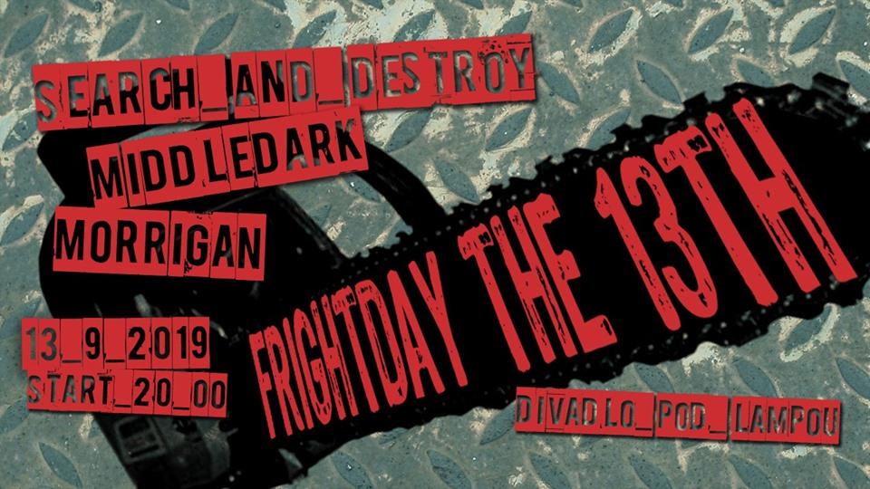 Frightday the 13th aneb večer tvrdé a temné hudby se skupinami Search & Destroy, Middledark a Morrigan v divadle Pod lampou